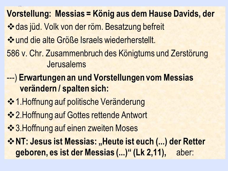 Vorstellung: Messias = König aus dem Hause Davids, der