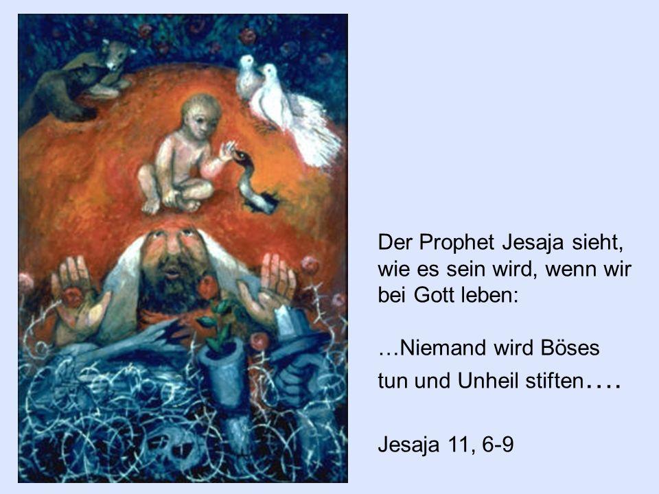 Der Prophet Jesaja sieht, wie es sein wird, wenn wir bei Gott leben: