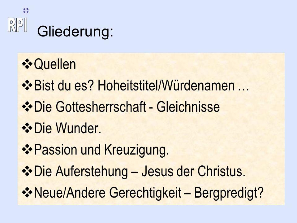 Gliederung: Quellen. Bist du es Hoheitstitel/Würdenamen … Die Gottesherrschaft - Gleichnisse. Die Wunder.