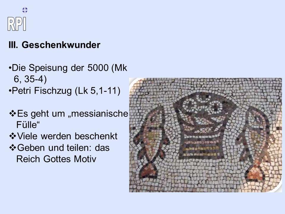 """III. Geschenkwunder Die Speisung der 5000 (Mk 6, 35-4) Petri Fischzug (Lk 5,1-11) Es geht um """"messianische Fülle"""