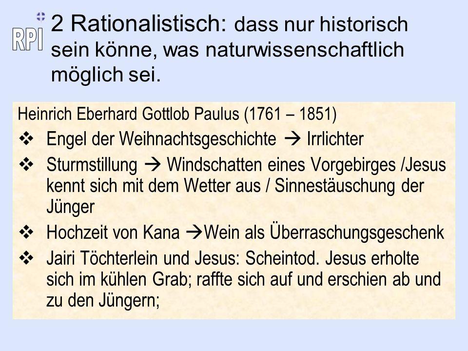 2 Rationalistisch: dass nur historisch sein könne, was naturwissenschaftlich möglich sei.