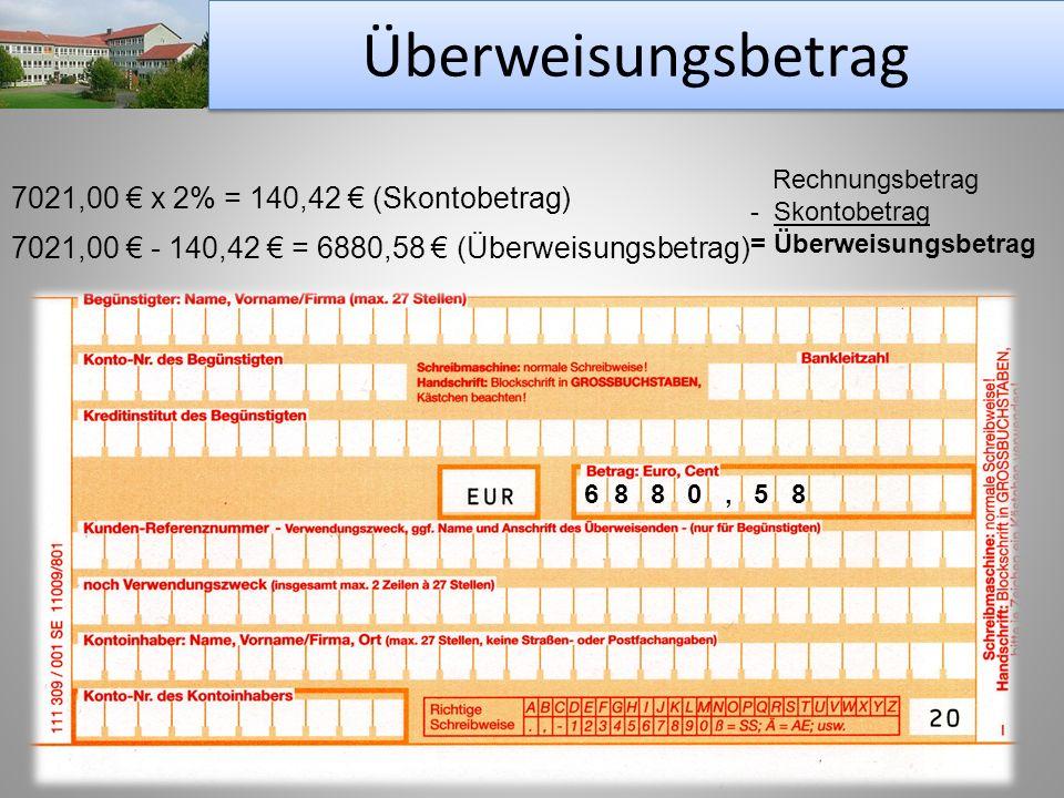 Überweisungsbetrag 7021,00 € x 2% = 140,42 € (Skontobetrag)