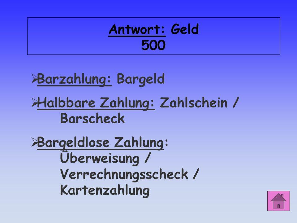 Antwort: Geld 500 Barzahlung: Bargeld. Halbbare Zahlung: Zahlschein / Barscheck.