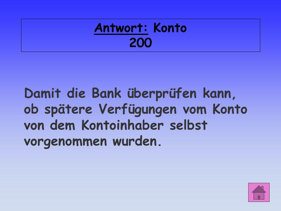 Antwort: Konto 200 Damit die Bank überprüfen kann, ob spätere Verfügungen vom Konto von dem Kontoinhaber selbst vorgenommen wurden.