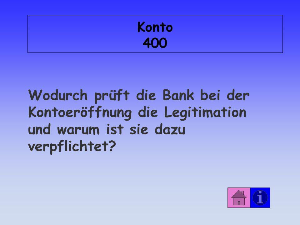 Konto 400 Wodurch prüft die Bank bei der Kontoeröffnung die Legitimation und warum ist sie dazu verpflichtet