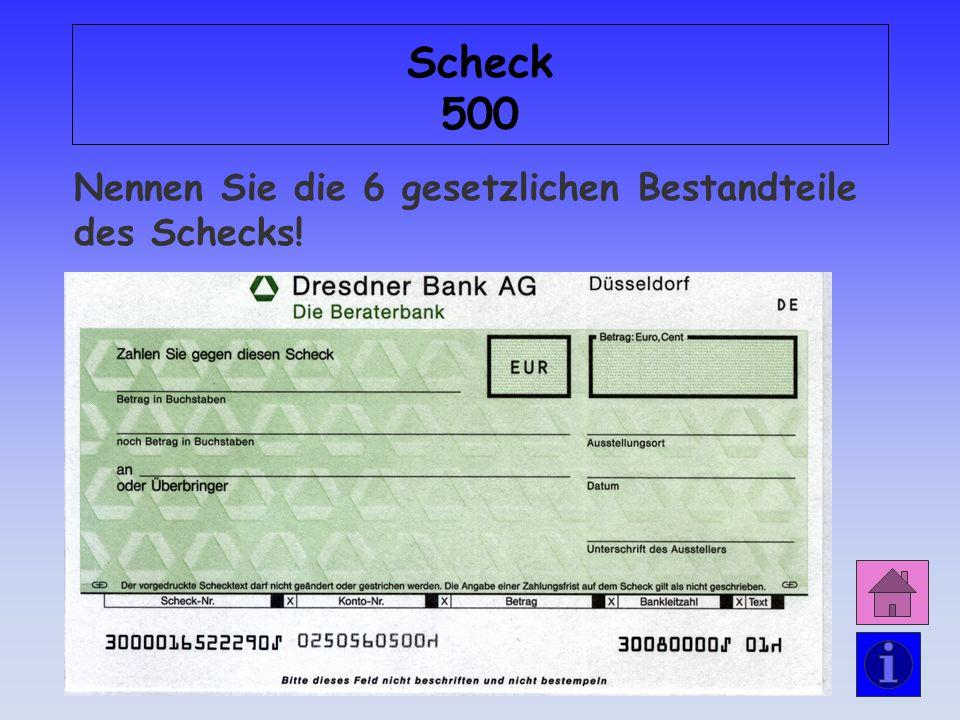 Scheck 500 Nennen Sie die 6 gesetzlichen Bestandteile des Schecks!
