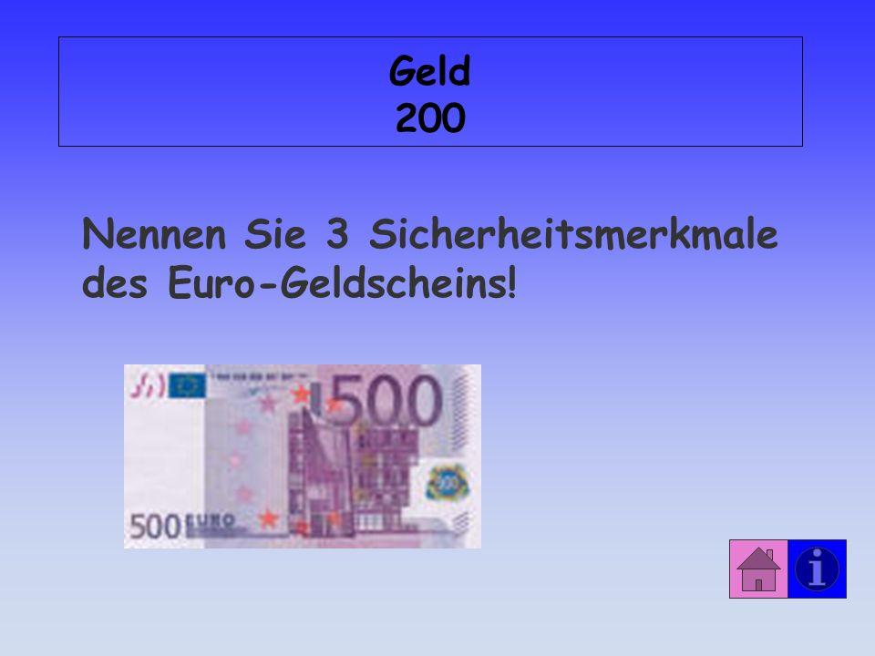 Nennen Sie 3 Sicherheitsmerkmale des Euro-Geldscheins!