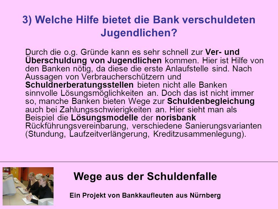 3) Welche Hilfe bietet die Bank verschuldeten Jugendlichen
