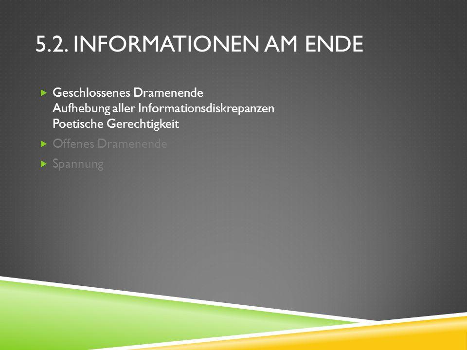 5.2. Informationen am Ende Geschlossenes Dramenende Aufhebung aller Informationsdiskrepanzen Poetische Gerechtigkeit.