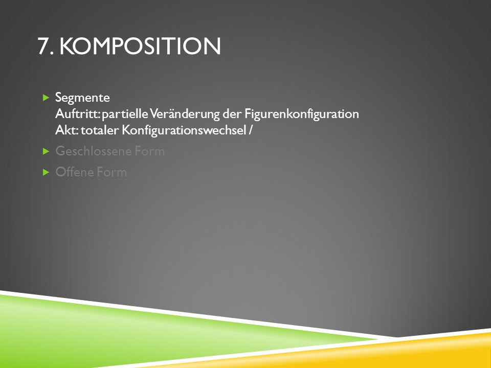 7. Komposition Segmente Auftritt: partielle Veränderung der Figurenkonfiguration Akt: totaler Konfigurationswechsel /