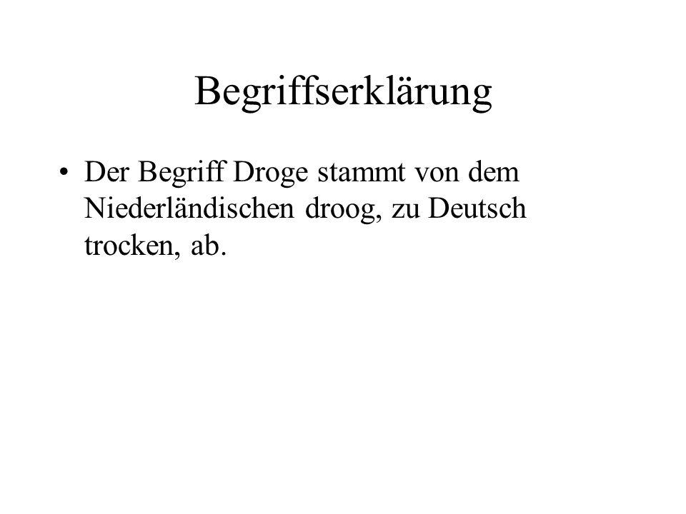 Begriffserklärung Der Begriff Droge stammt von dem Niederländischen droog, zu Deutsch trocken, ab.