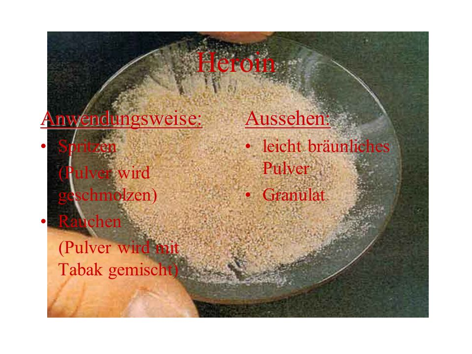 Heroin Anwendungsweise: Aussehen: Spritzen (Pulver wird geschmolzen)