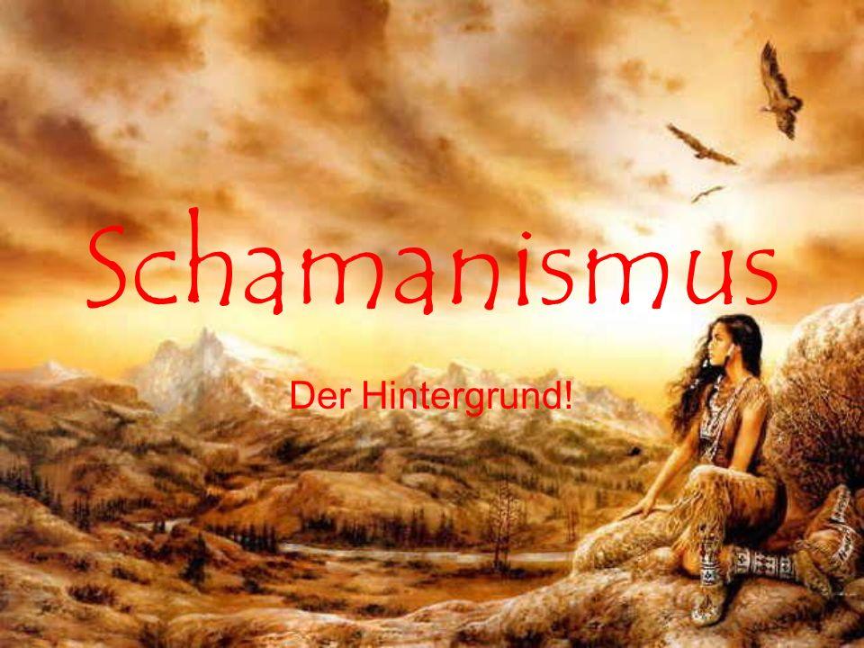 Schamanismus Der Hintergrund!