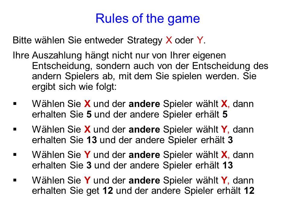 Rules of the game Bitte wählen Sie entweder Strategy X oder Y.