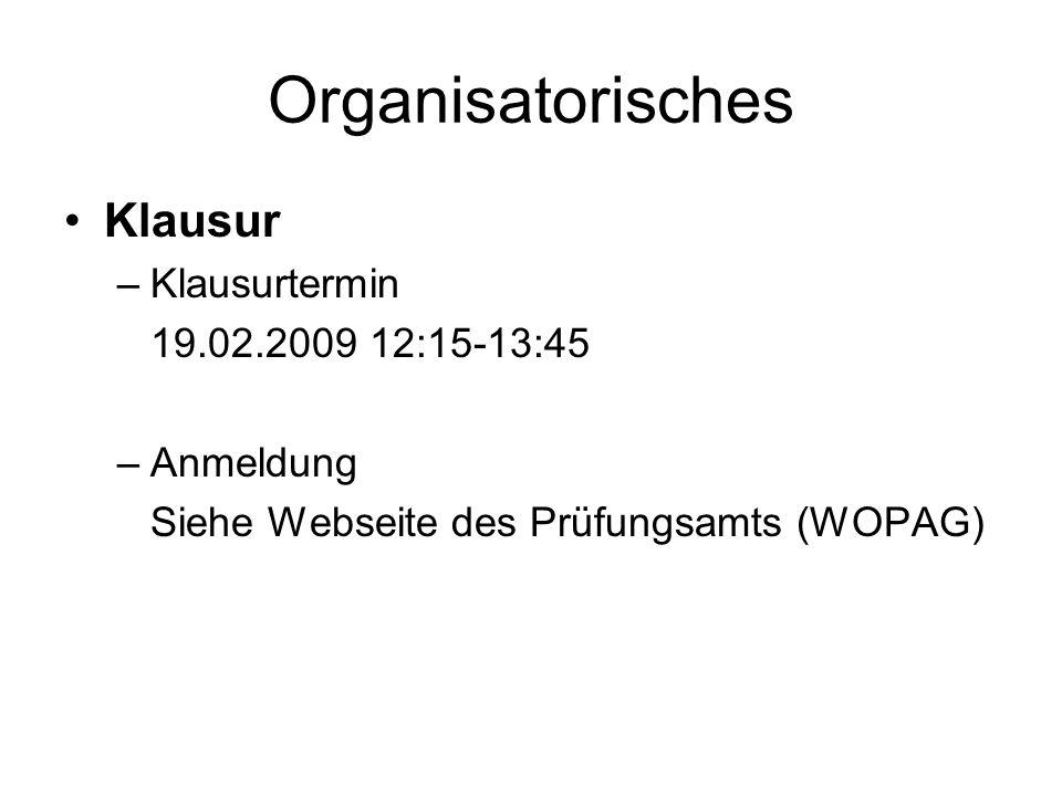 Organisatorisches Klausur Klausurtermin 19.02.2009 12:15-13:45
