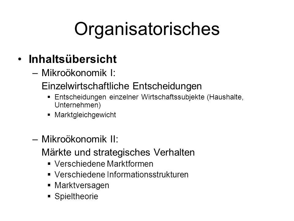 Organisatorisches Inhaltsübersicht Mikroökonomik I: