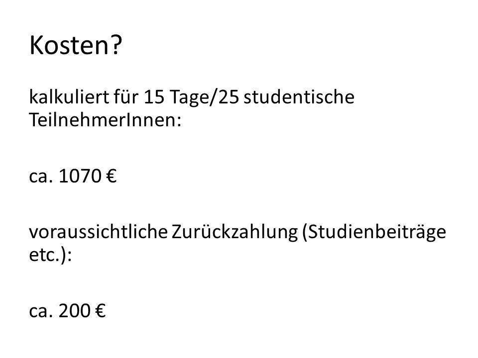 Kosten. kalkuliert für 15 Tage/25 studentische TeilnehmerInnen: ca.