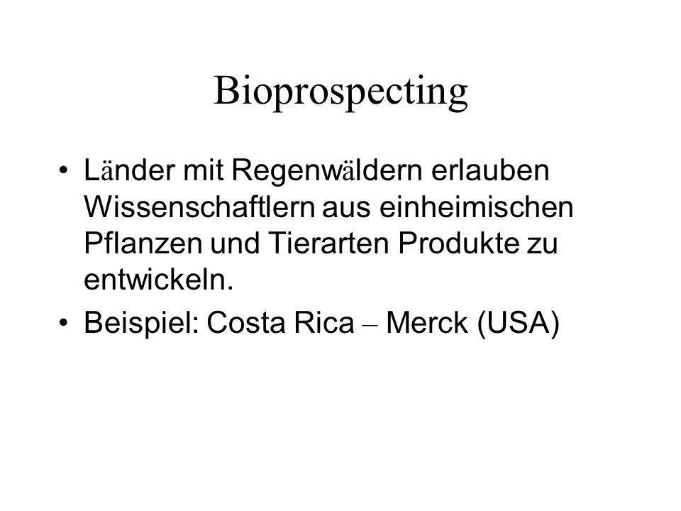 Bioprospecting Länder mit Regenwäldern erlauben Wissenschaftlern aus einheimischen Pflanzen und Tierarten Produkte zu entwickeln.