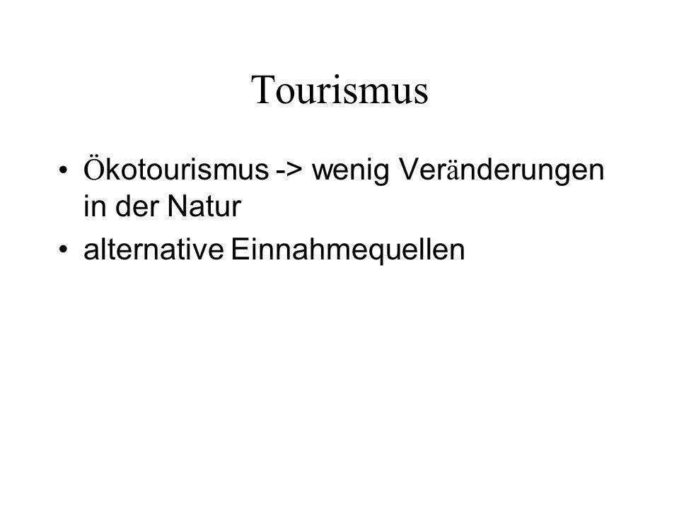 Tourismus Ökotourismus -> wenig Veränderungen in der Natur