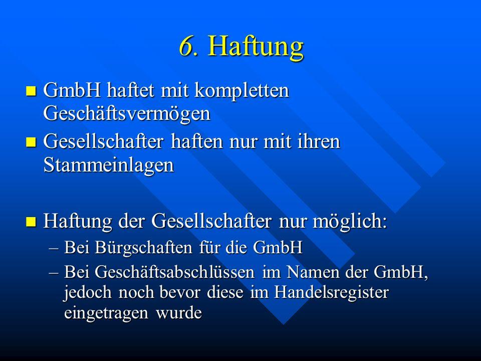 6. Haftung GmbH haftet mit kompletten Geschäftsvermögen
