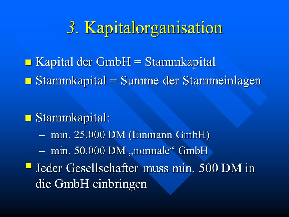 3. Kapitalorganisation Kapital der GmbH = Stammkapital