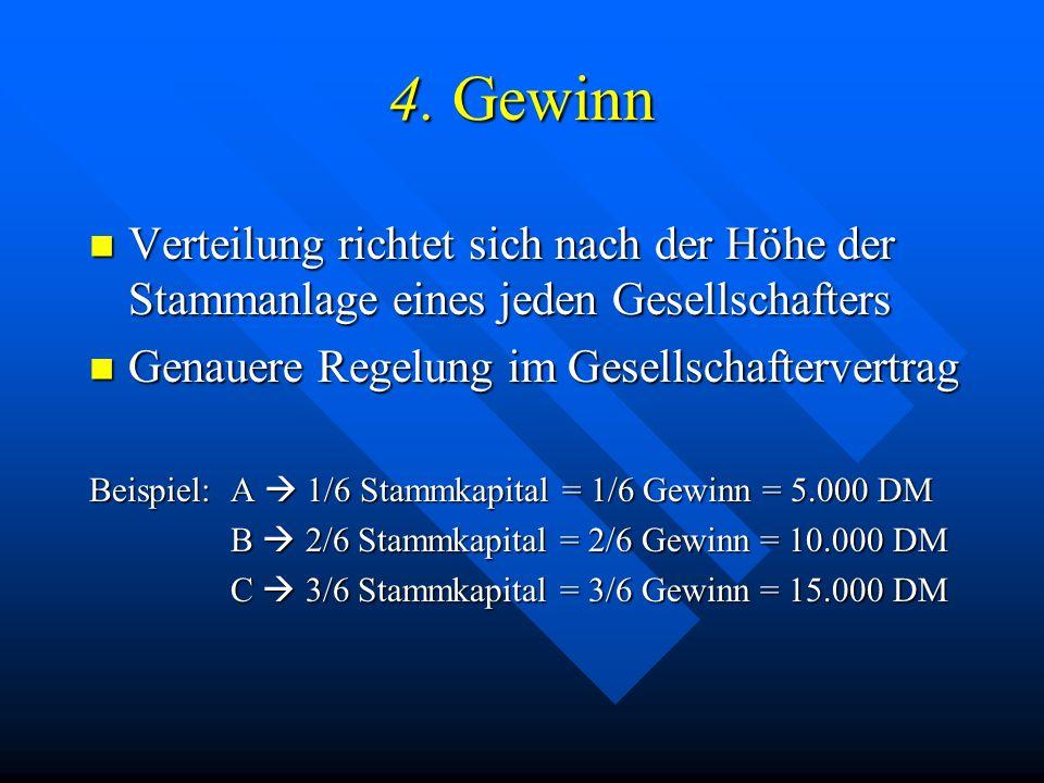 4. Gewinn Verteilung richtet sich nach der Höhe der Stammanlage eines jeden Gesellschafters. Genauere Regelung im Gesellschaftervertrag.