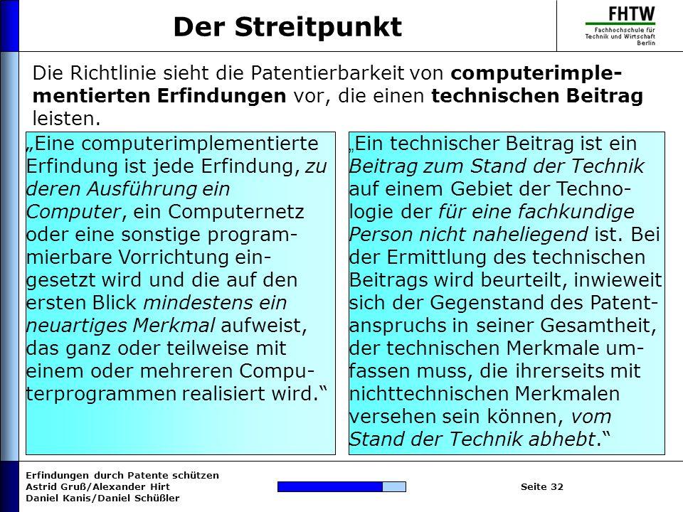 Der Streitpunkt Die Richtlinie sieht die Patentierbarkeit von computerimple-mentierten Erfindungen vor, die einen technischen Beitrag leisten.