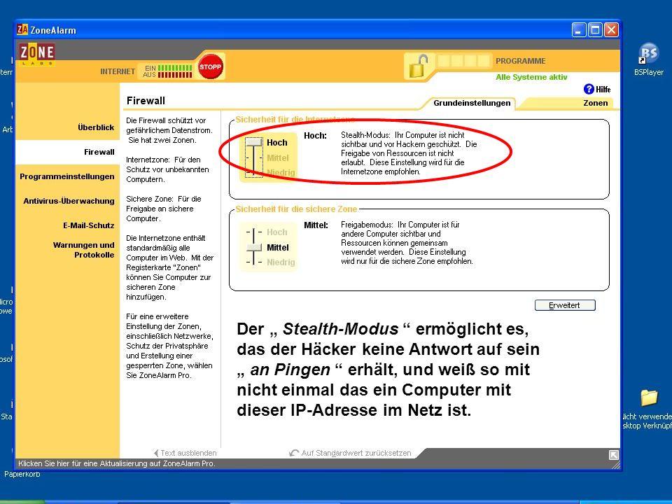 """Der """" Stealth-Modus ermöglicht es, das der Häcker keine Antwort auf sein """" an Pingen erhält, und weiß so mit nicht einmal das ein Computer mit dieser IP-Adresse im Netz ist."""