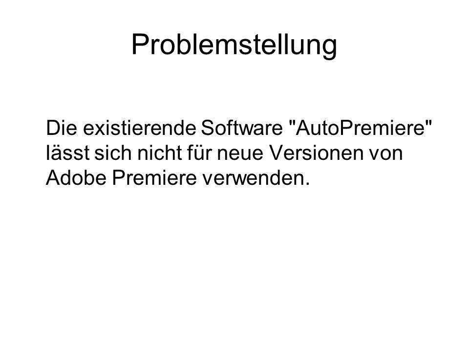 Problemstellung Die existierende Software AutoPremiere lässt sich nicht für neue Versionen von Adobe Premiere verwenden.