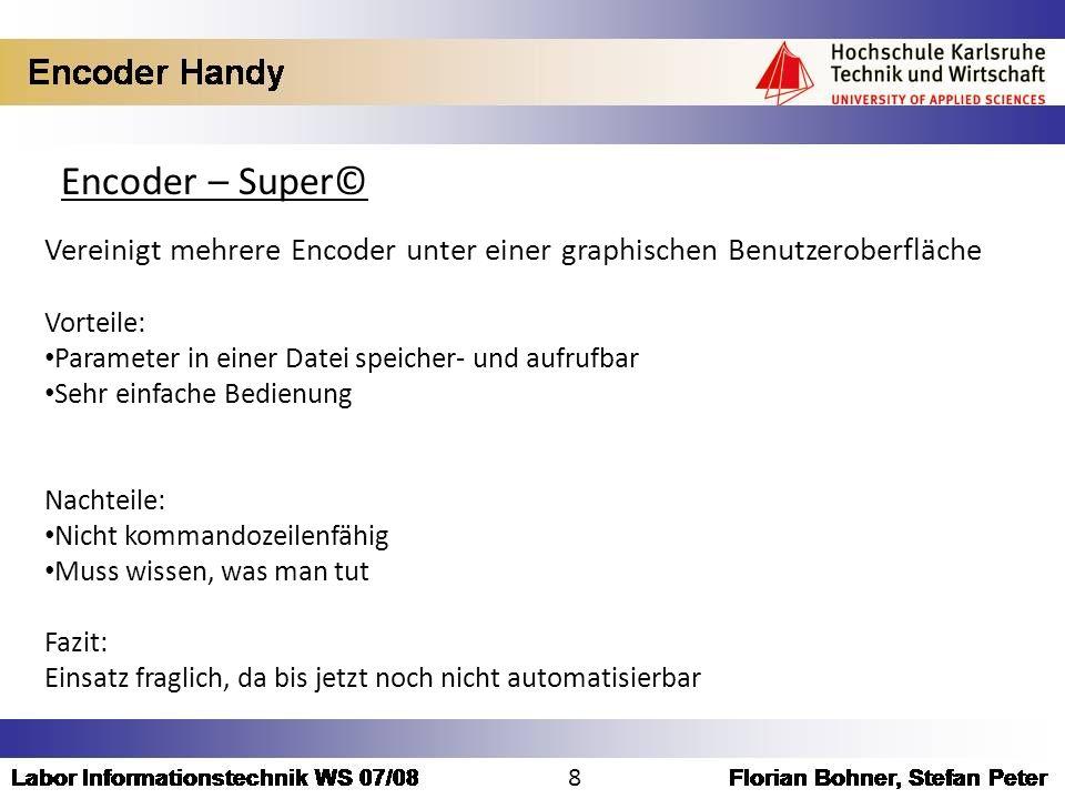 Encoder – Super© Vereinigt mehrere Encoder unter einer graphischen Benutzeroberfläche. Vorteile: Parameter in einer Datei speicher- und aufrufbar.