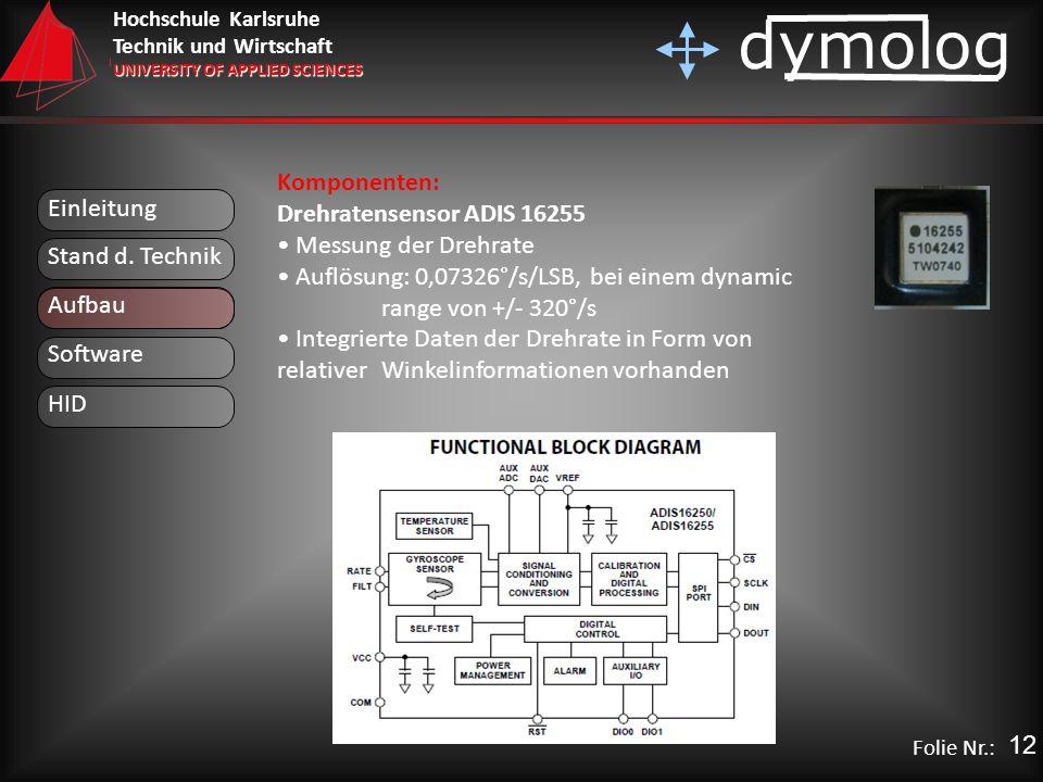 Komponenten: Drehratensensor ADIS 16255. Messung der Drehrate. Auflösung: 0,07326°/s/LSB, bei einem dynamic range von +/- 320°/s.
