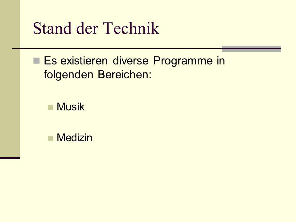 Stand der Technik Es existieren diverse Programme in folgenden Bereichen: Musik Medizin