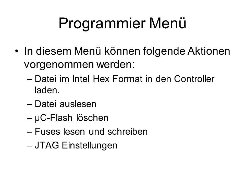 Programmier Menü In diesem Menü können folgende Aktionen vorgenommen werden: Datei im Intel Hex Format in den Controller laden.