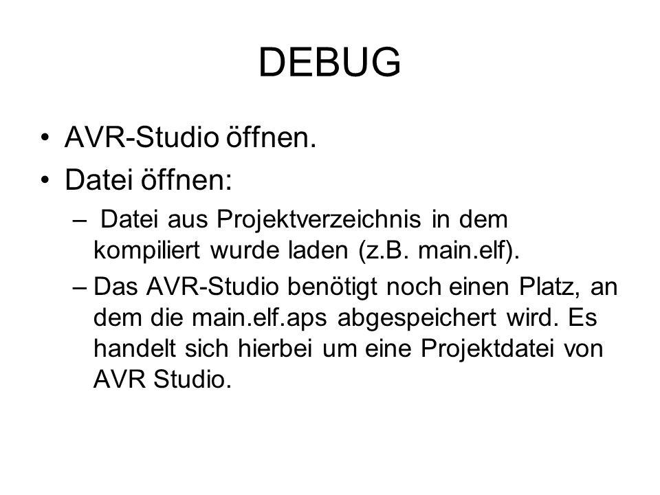 DEBUG AVR-Studio öffnen. Datei öffnen: