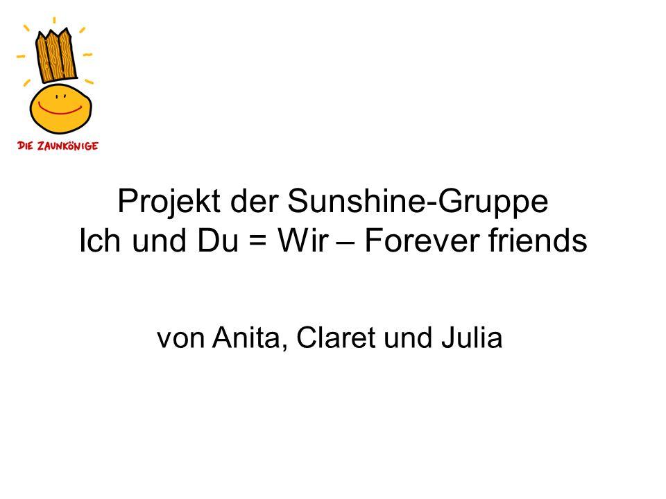 Projekt der Sunshine-Gruppe Ich und Du = Wir – Forever friends