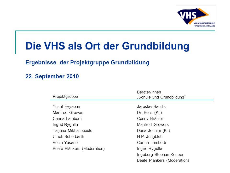 Die VHS als Ort der Grundbildung Ergebnisse der Projektgruppe Grundbildung 22. September 2010