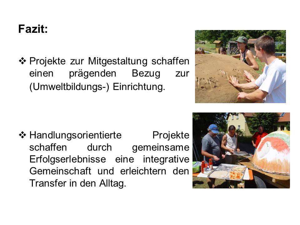 Fazit: Projekte zur Mitgestaltung schaffen einen prägenden Bezug zur (Umweltbildungs-) Einrichtung.