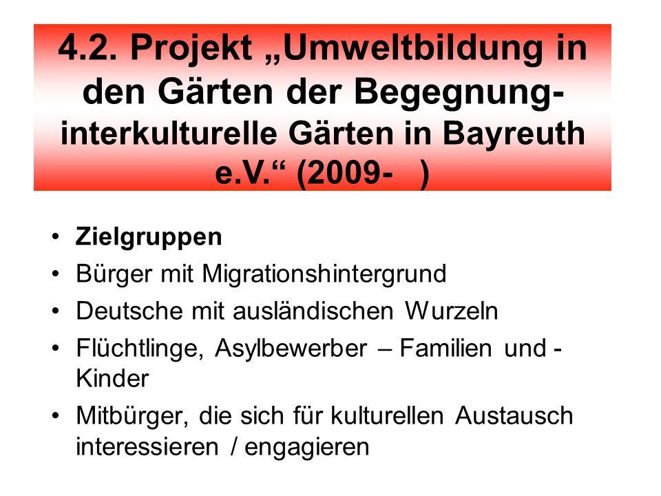 """Projekt 4.2. Projekt """"Umweltbildung in den Gärten der Begegnung- interkulturelle Gärten in Bayreuth e.V. (2009- )"""