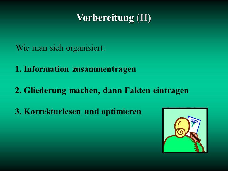 Vorbereitung (II) Wie man sich organisiert: