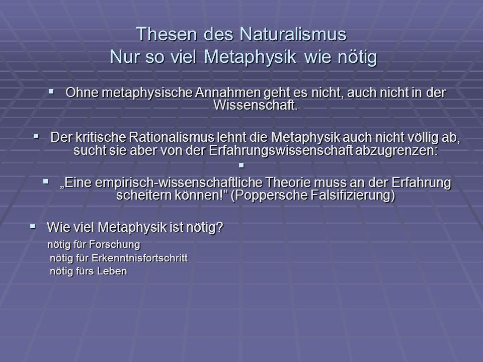 Thesen des Naturalismus Nur so viel Metaphysik wie nötig
