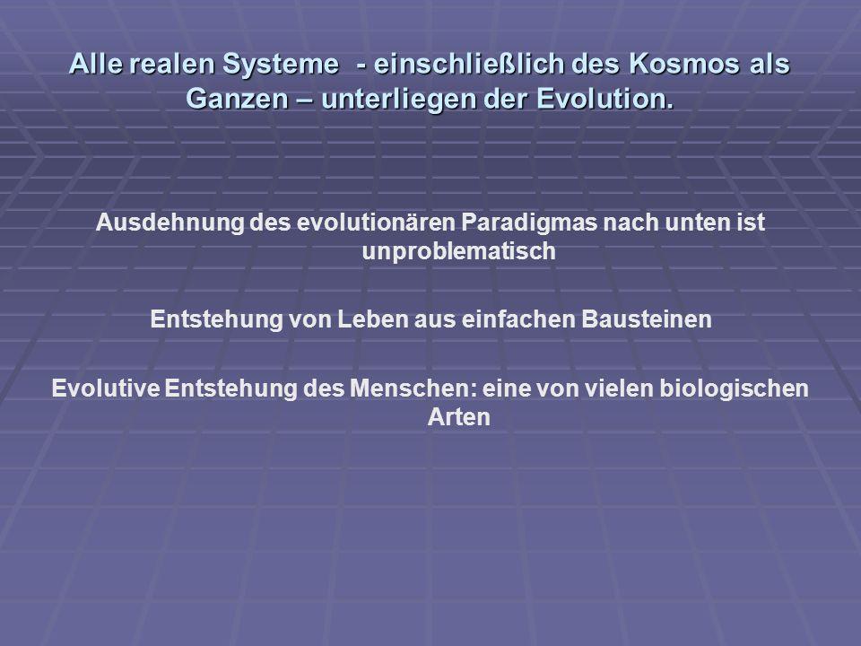 Alle realen Systeme - einschließlich des Kosmos als Ganzen – unterliegen der Evolution.