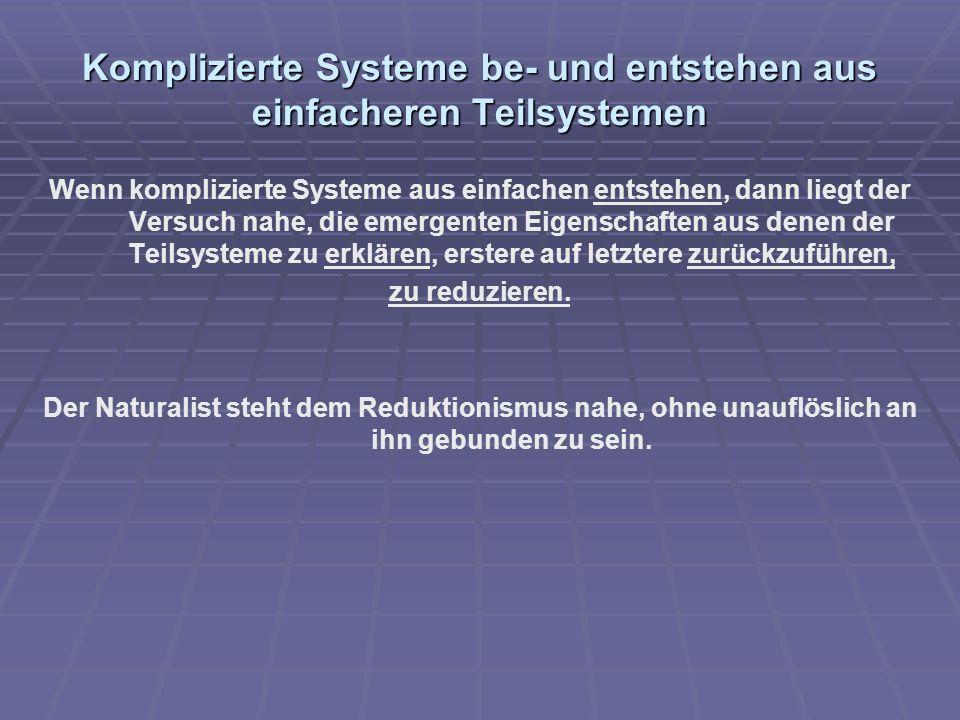 Komplizierte Systeme be- und entstehen aus einfacheren Teilsystemen