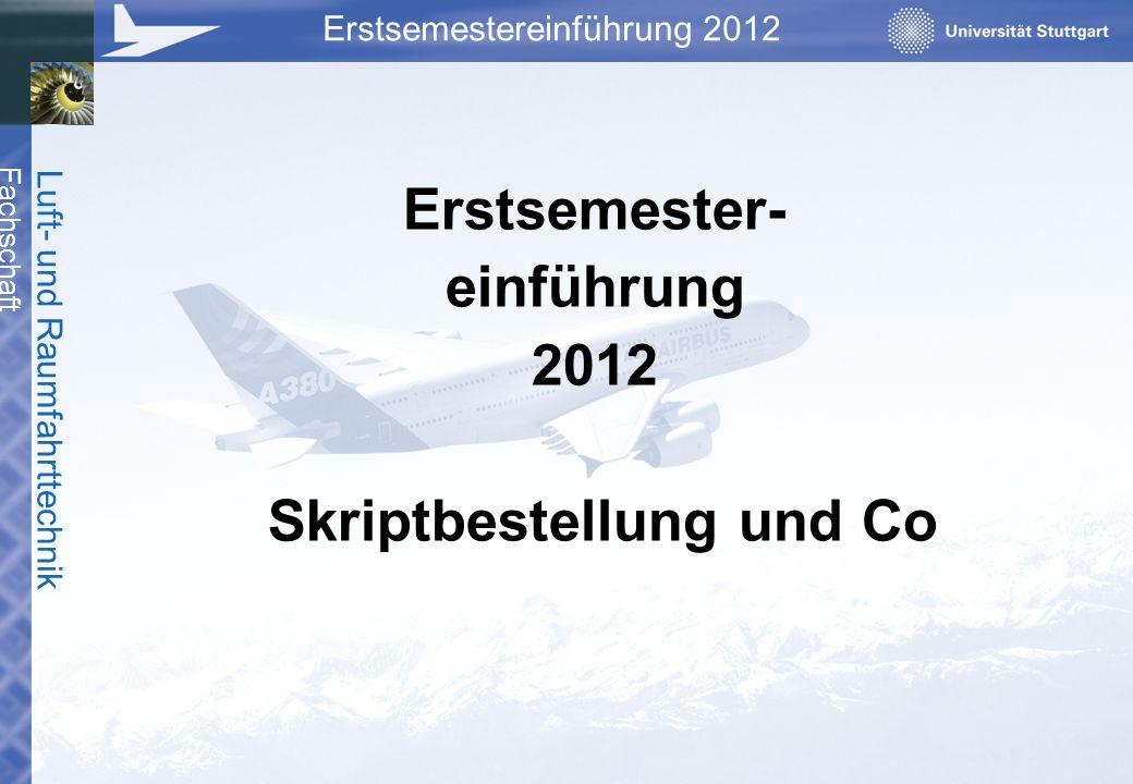 Erstsemester- einführung 2012 Skriptbestellung und Co