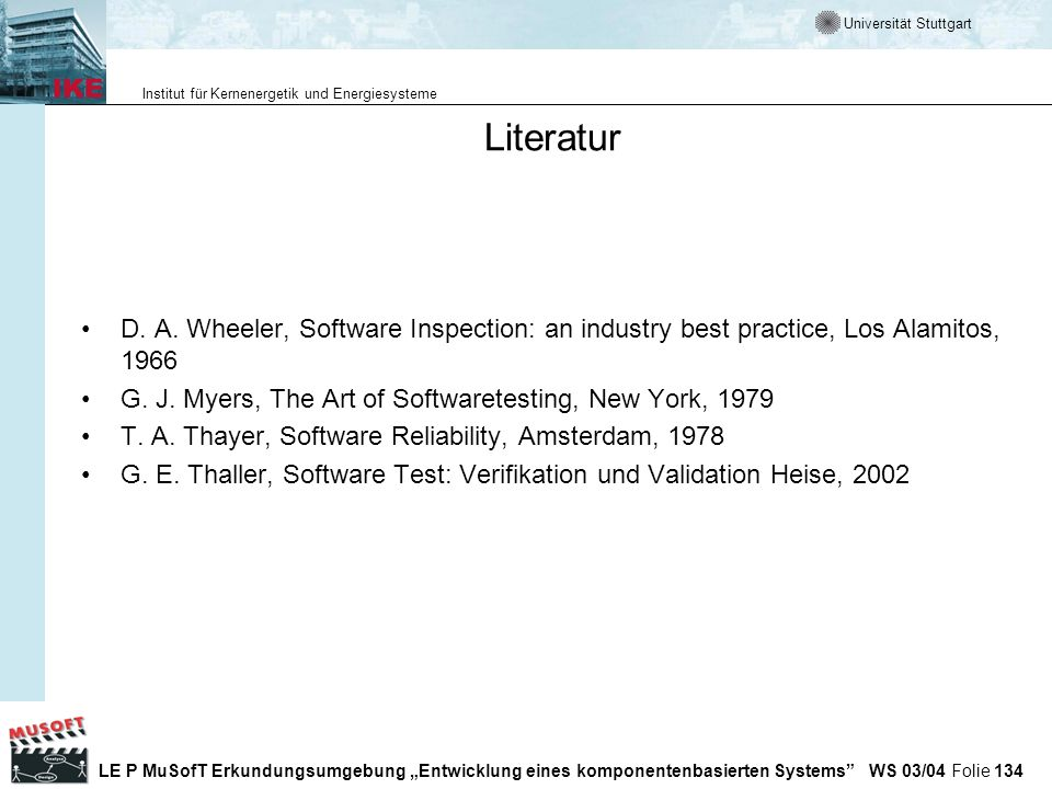 Literatur D. A. Wheeler, Software Inspection: an industry best practice, Los Alamitos, 1966. G. J. Myers, The Art of Softwaretesting, New York, 1979.