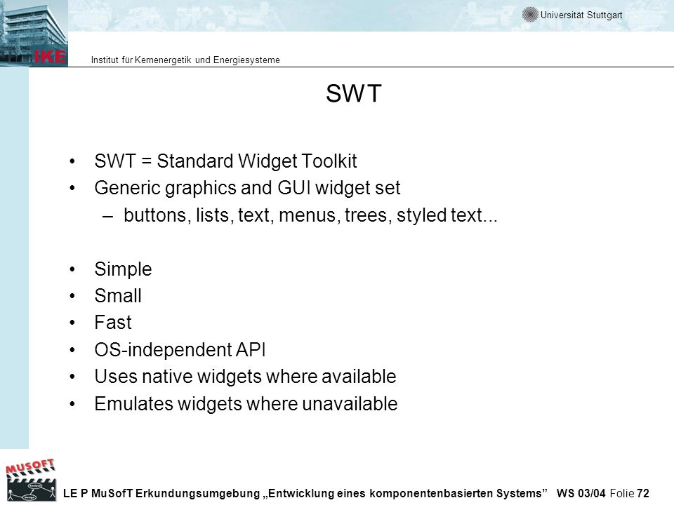 SWT SWT = Standard Widget Toolkit Generic graphics and GUI widget set