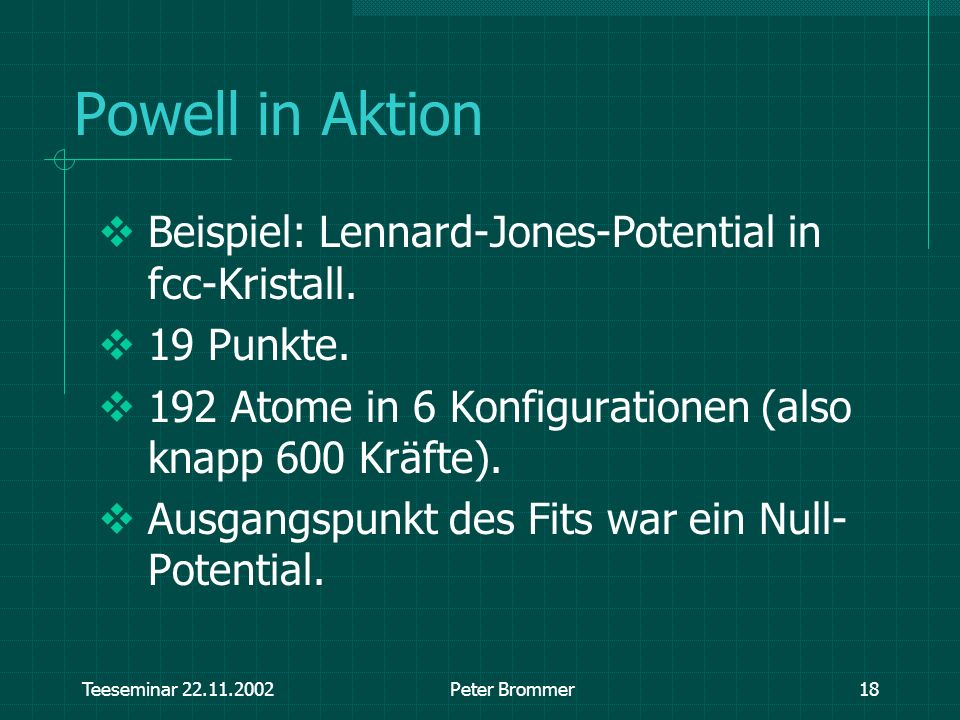 Powell in Aktion Beispiel: Lennard-Jones-Potential in fcc-Kristall.