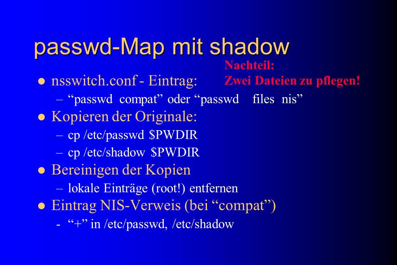 passwd-Map mit shadow nsswitch.conf - Eintrag: Kopieren der Originale: