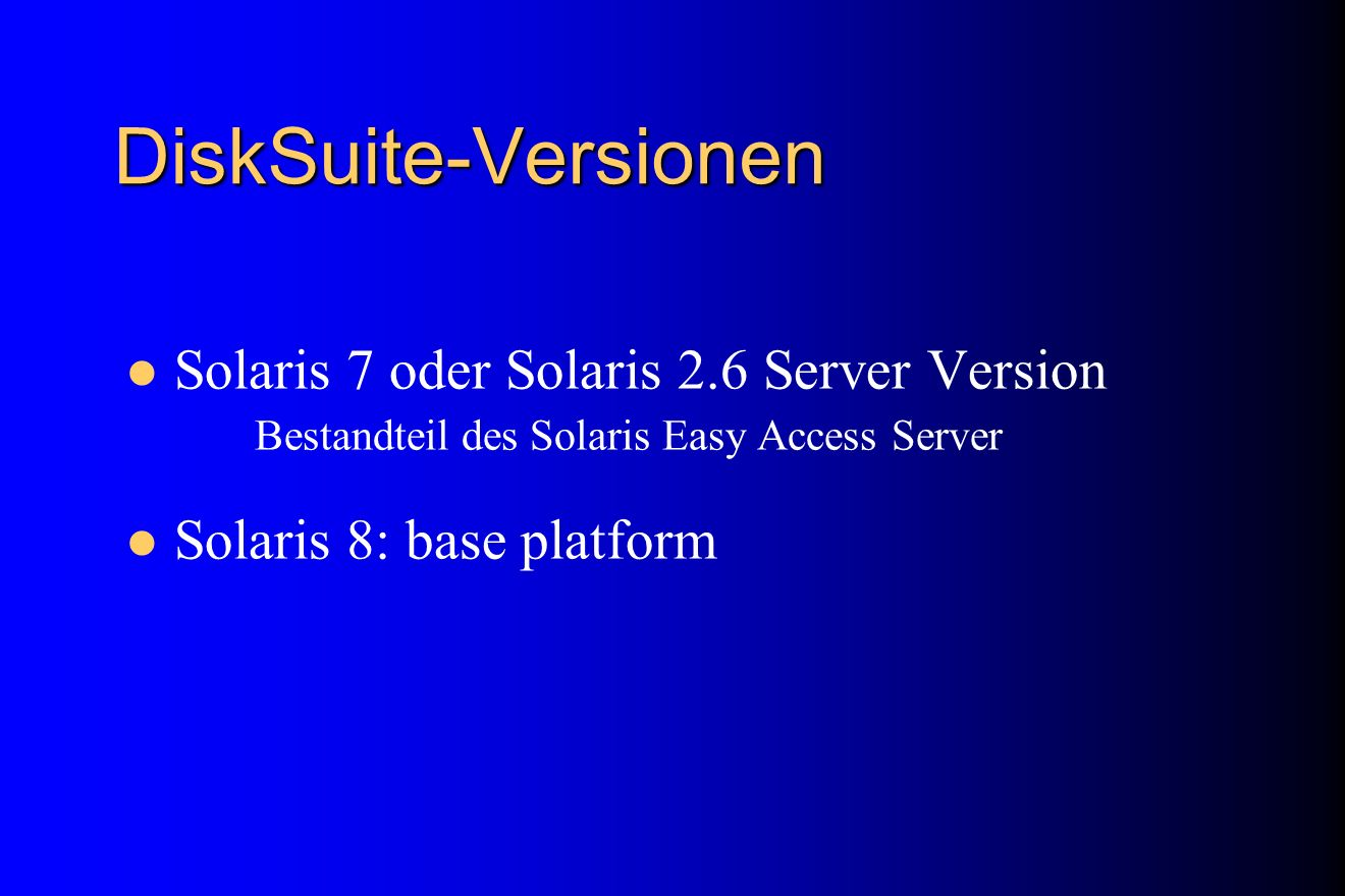 DiskSuite-Versionen Solaris 7 oder Solaris 2.6 Server Version