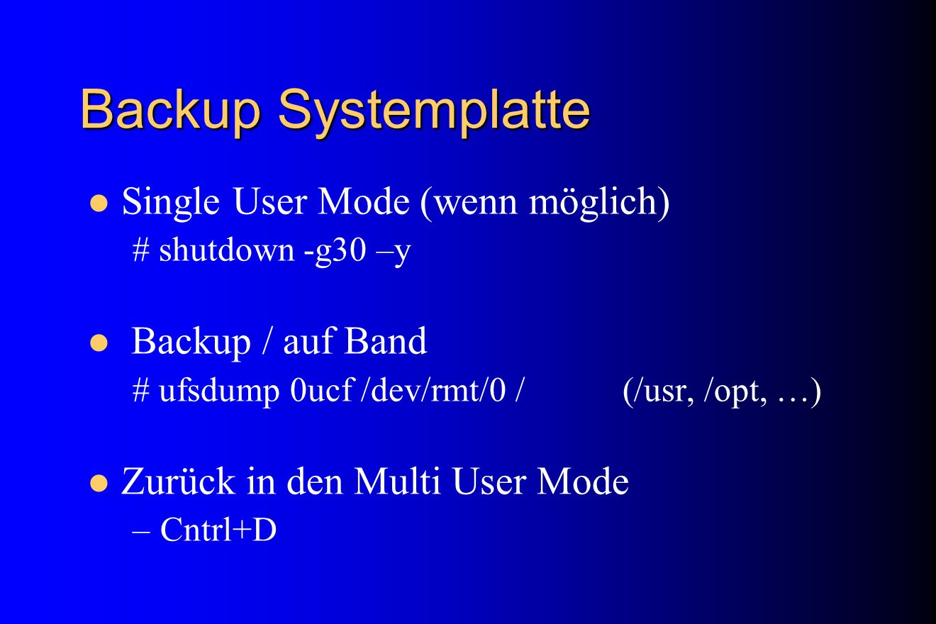 Backup Systemplatte Single User Mode (wenn möglich) Backup / auf Band