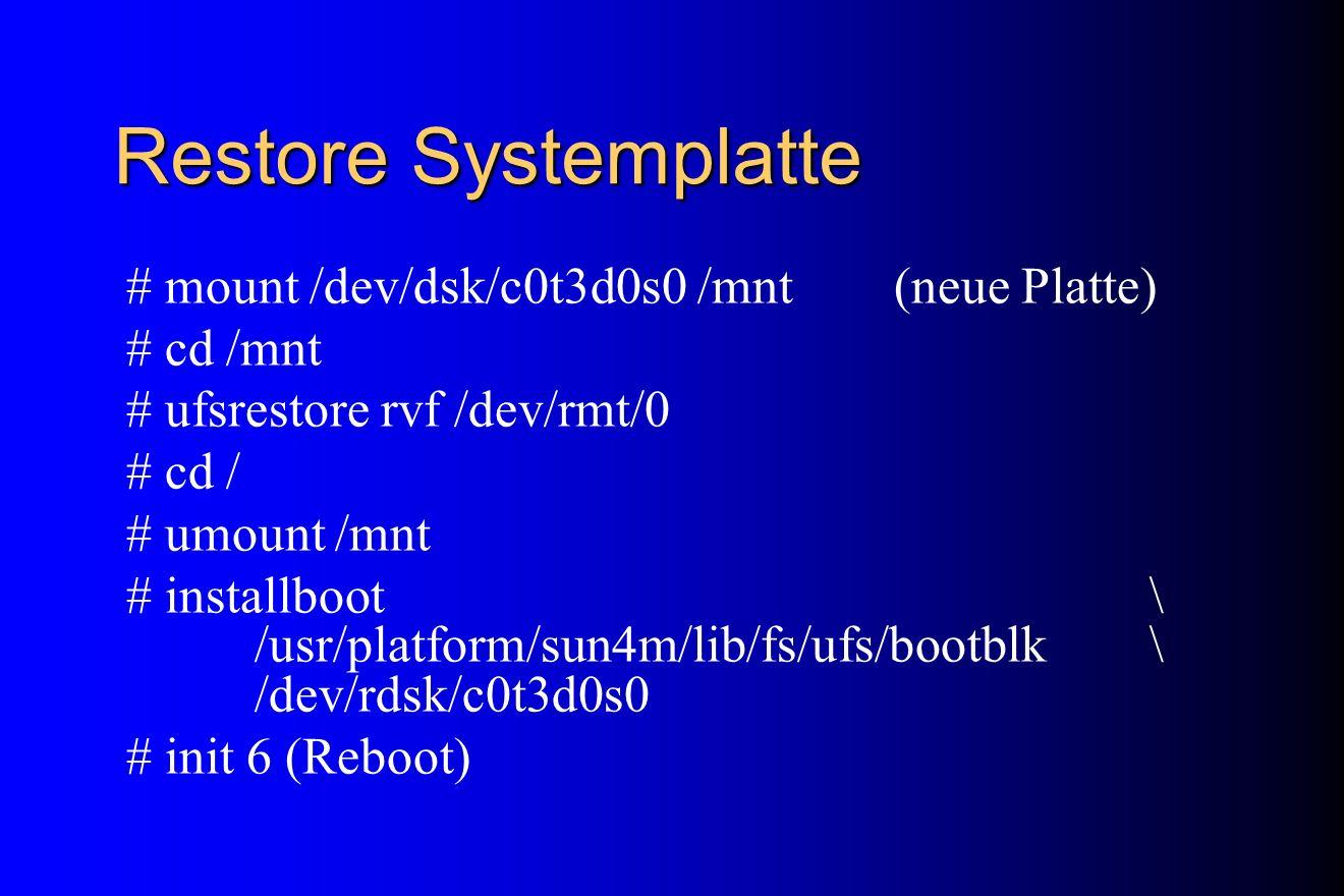 Restore Systemplatte # mount /dev/dsk/c0t3d0s0 /mnt (neue Platte)